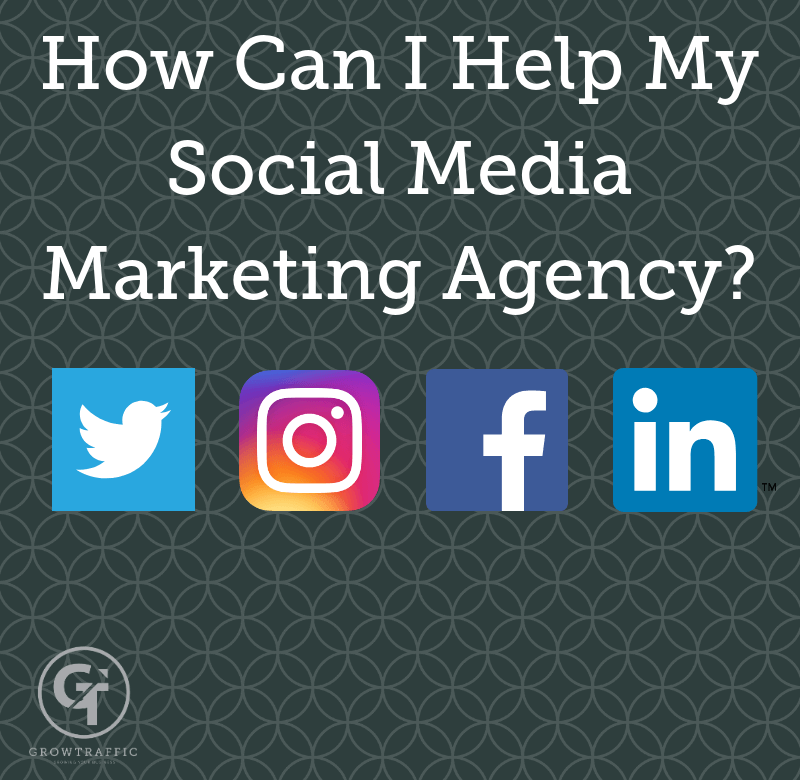 Title graphic for Grow Traffic Blog How Can I Help My Social Media Marketing Agency?