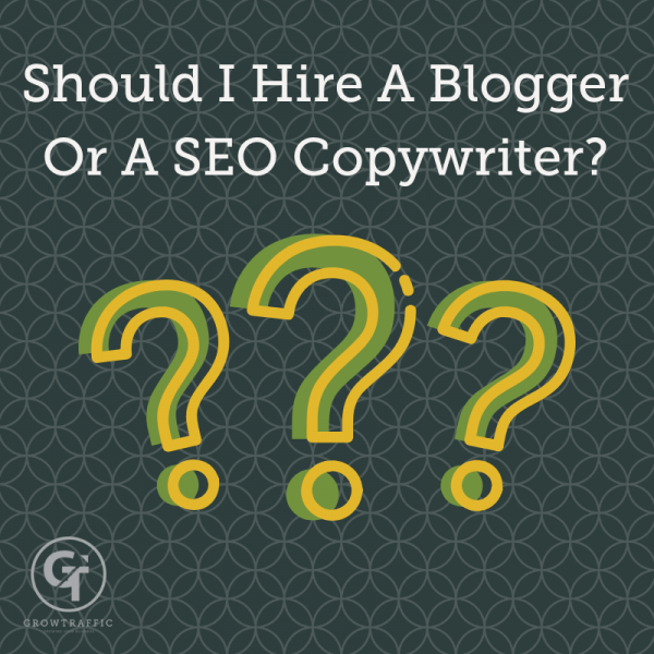 Title graphic for GrowTraffic blog entitled Should I Hire a Blogger or a SEO Copywriter