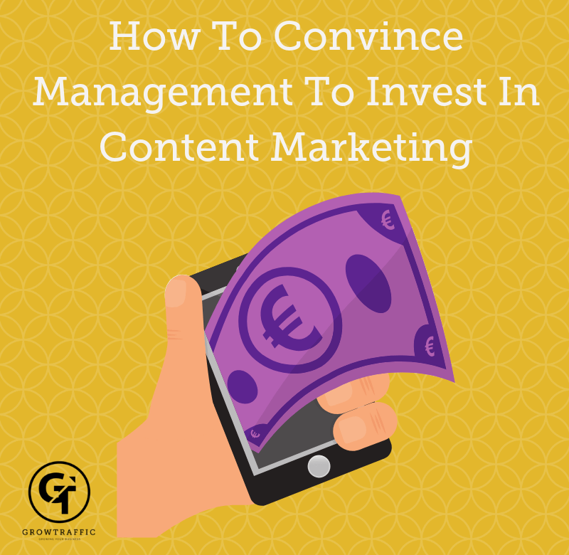 How To Convince Management To Invest In Content Marketing