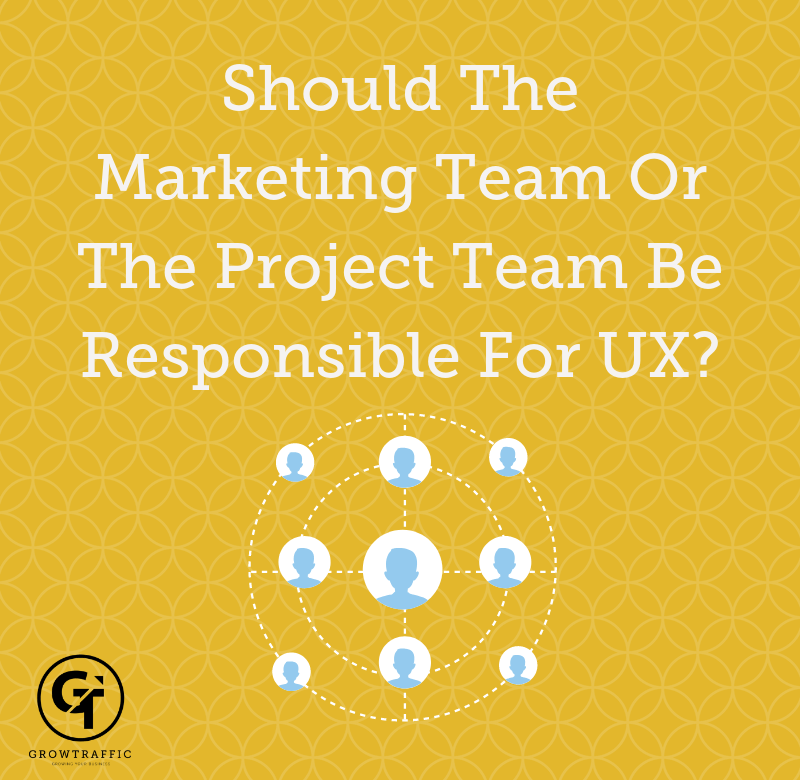 GT blog header Should The Marketing Team Or The Project Team Be Responsible For UX?