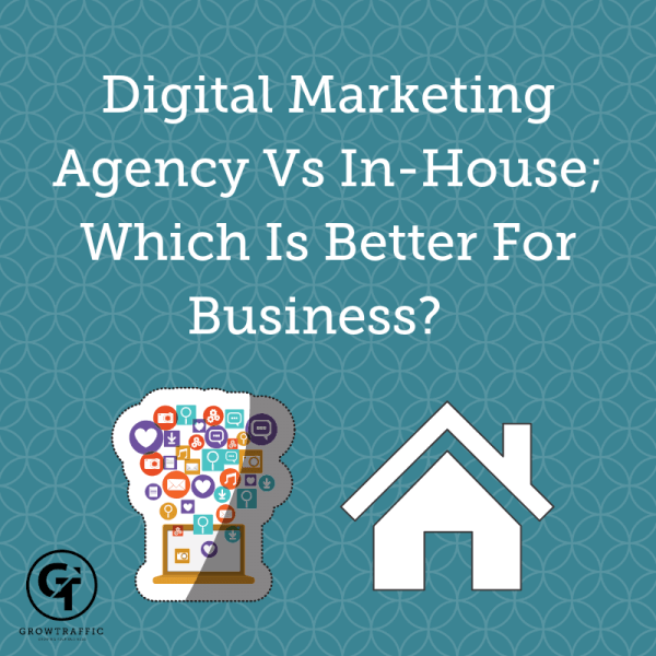 GrowTraffic blog header, Digital Marketing Agency vs In-House; Which Is Better For Business