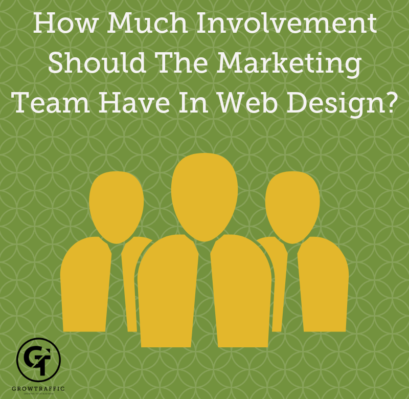 How Much Involvement Should The Marketing Team Have In Web Design?
