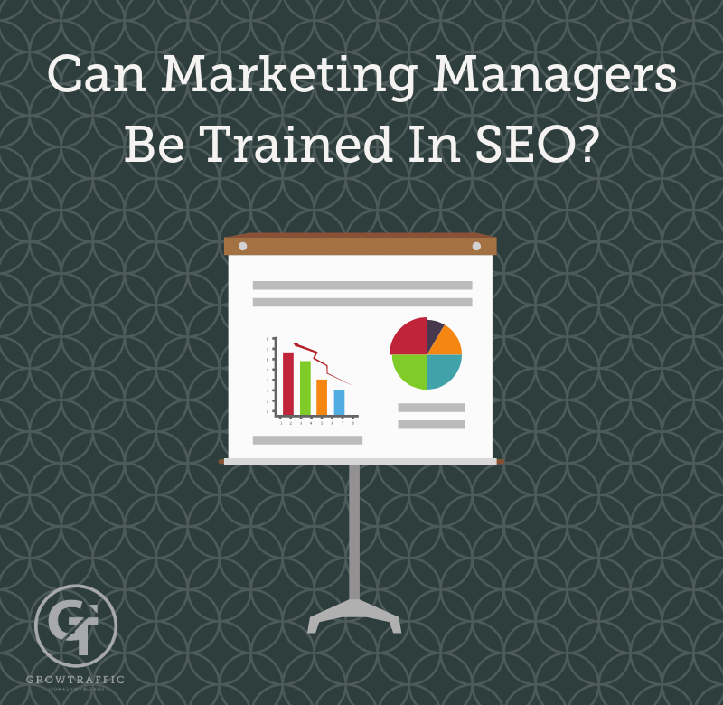 Title graphic for GrowTraffic blog entitled Can marketing managers be trained in SEO?