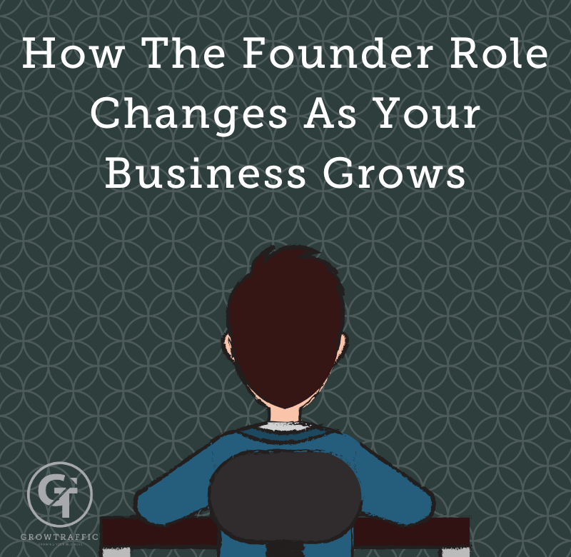 How The Founder Role Changes As Your Business Grows
