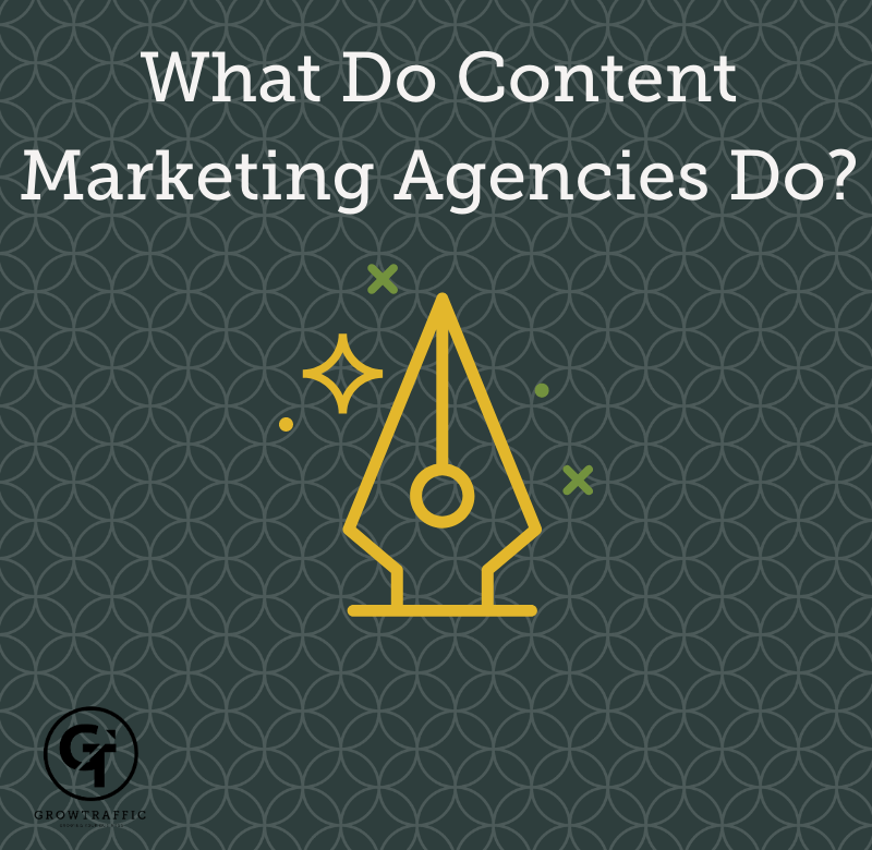 title graphic for GrowTraffic blog entitled What Do Content Marketing Agencies Do