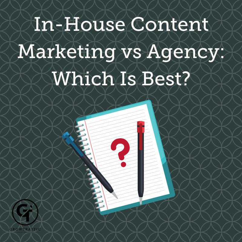Title graphic for GrowTraffic blog about in-house content marketing vs agency