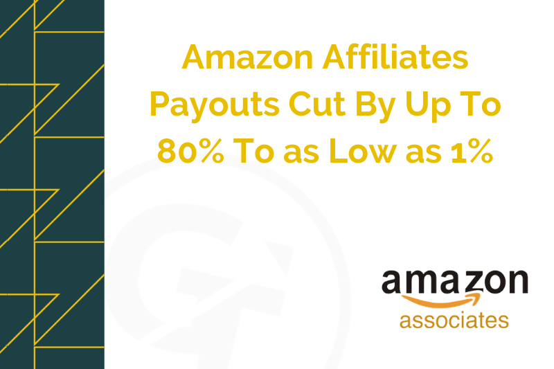 Amazon Affiliates Payouts Cut By Up To 80% To as Low as 1%