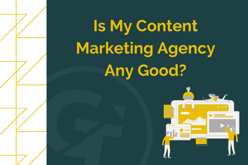 Is My Content Marketing Agency Any Good