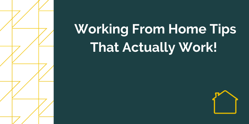 Workign from home tips that actually work