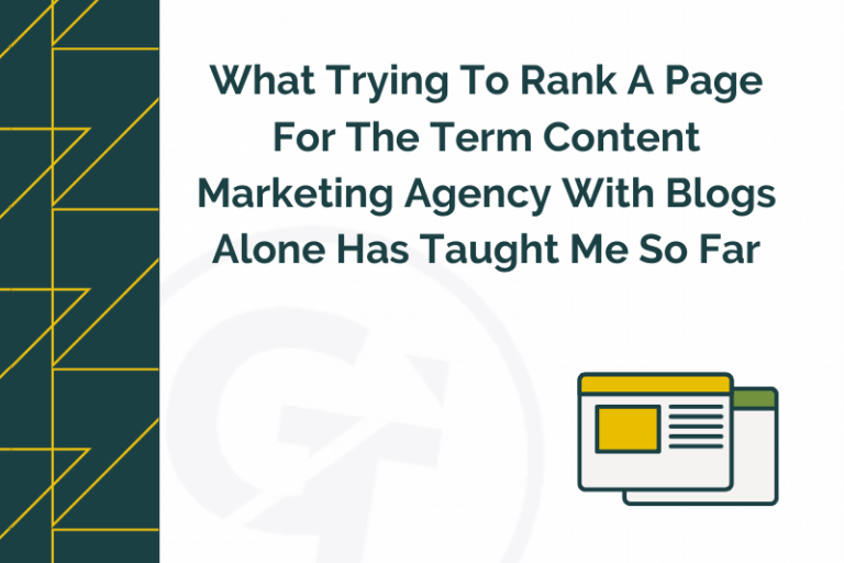 What Trying To Rank A Page For The Term Content Marketing Agency With Blogs Alone Has Taught Me So Far
