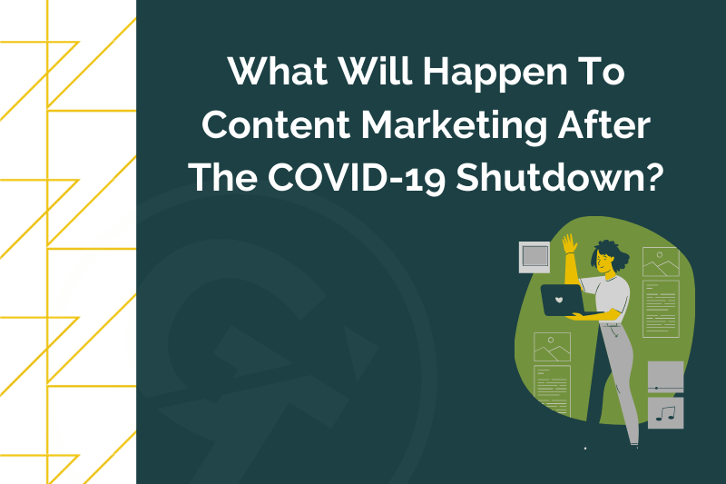 What Will Happen To Content Marketing After The COVID-19 Shutdown