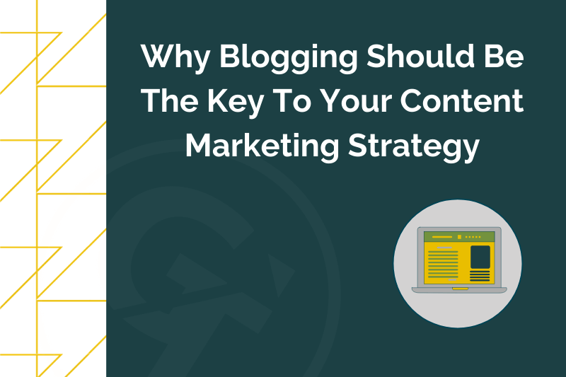 Why Blogging Should Be The Key To Your Content Marketing Strategy