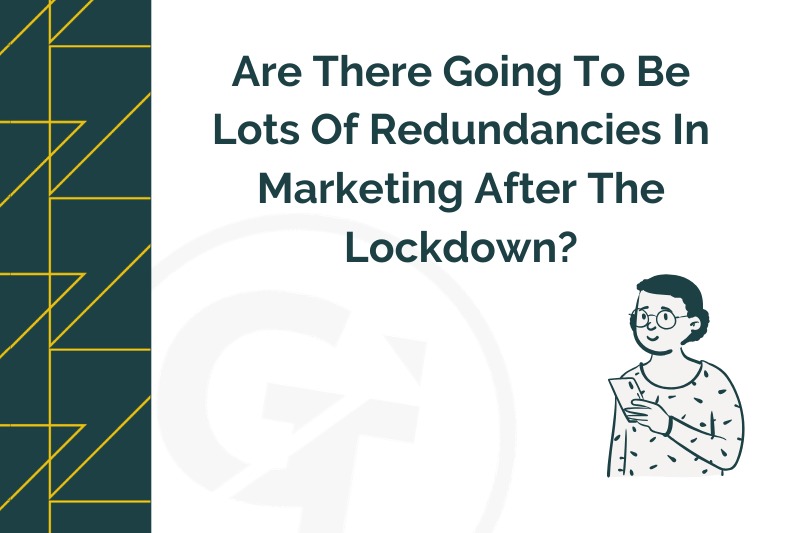 Are There Going To Be Lots Of Redundancies In Marketing After The Lockdown?