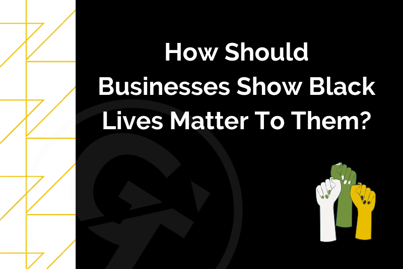 How Should Businesses Show Black Lives Matter To Them?