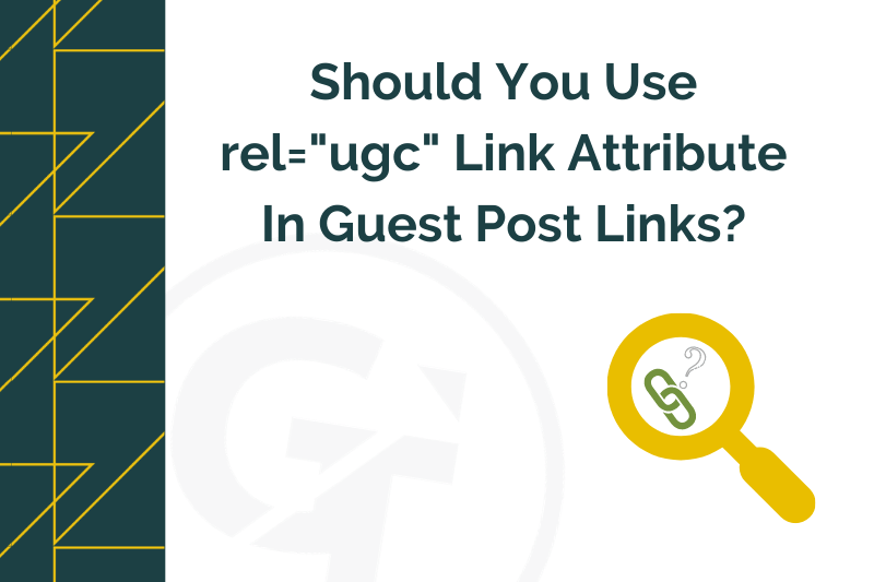 Should You Use rel=ugc Link Attribute In Guest Post Links?