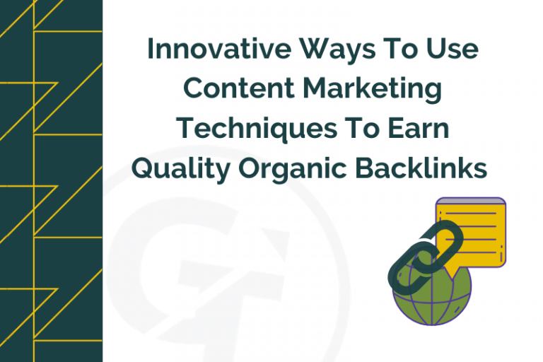 Innovative Ways To Use Content Marketing Techniques To Earn Quality Organic Backlinks