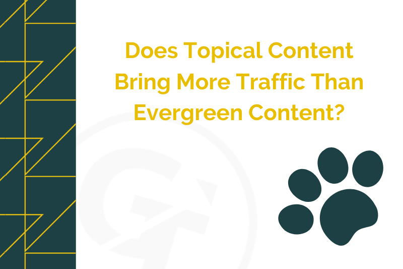 Does Topical Content Bring More Traffic Than Evergreen Content