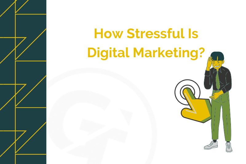 How Stressful Is Digital Marketing