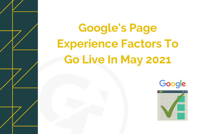 Google's Page Experience Factors To Go Live In May 2021
