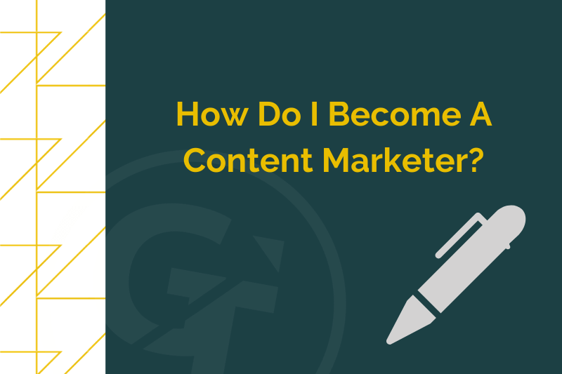 How Do I Become A Content Marketer?