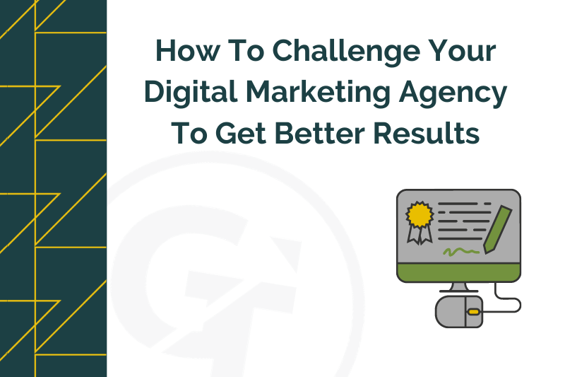 How To Challenge Your Digital Marketing Agency To Get Better Results
