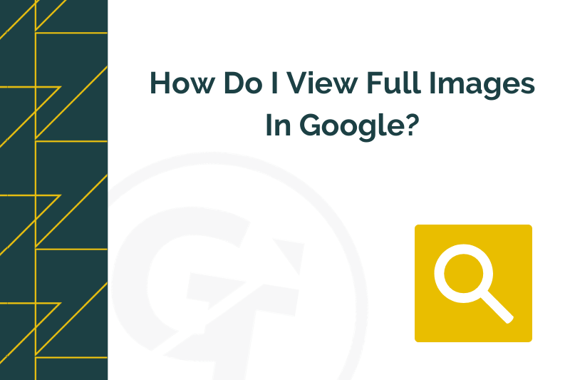 How do i view full images in Google