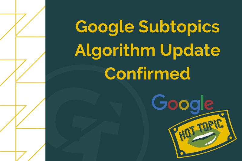 Google SubTopics Algorithm Update Confirmed