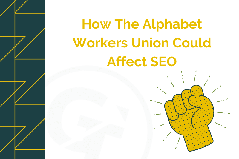 How The Alphabet Workers Union Could Affect SEO