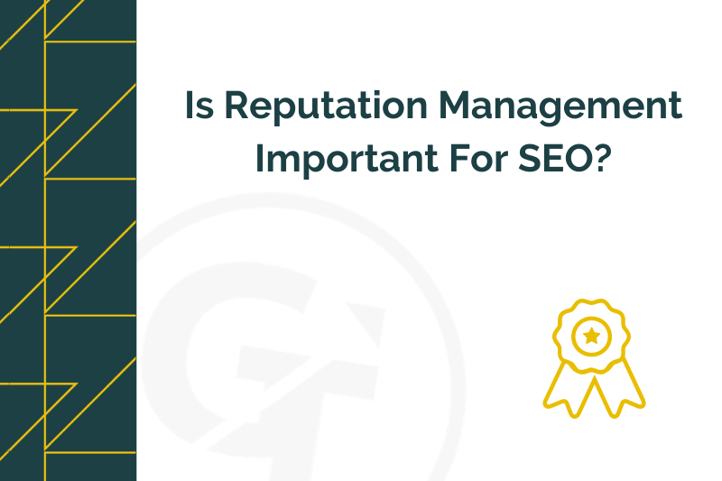 Title graphic for GrowTraffic blog entitled Is reputation management important for SEO
