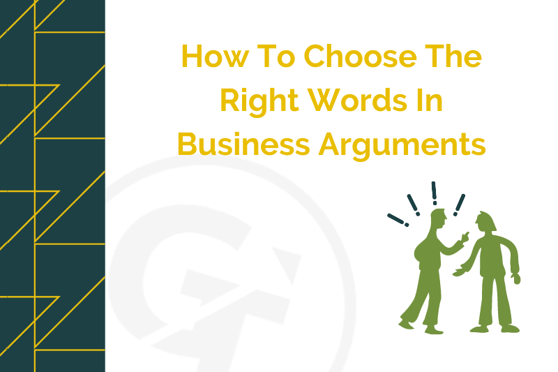 How To Choose The Right Words In Business Arguments