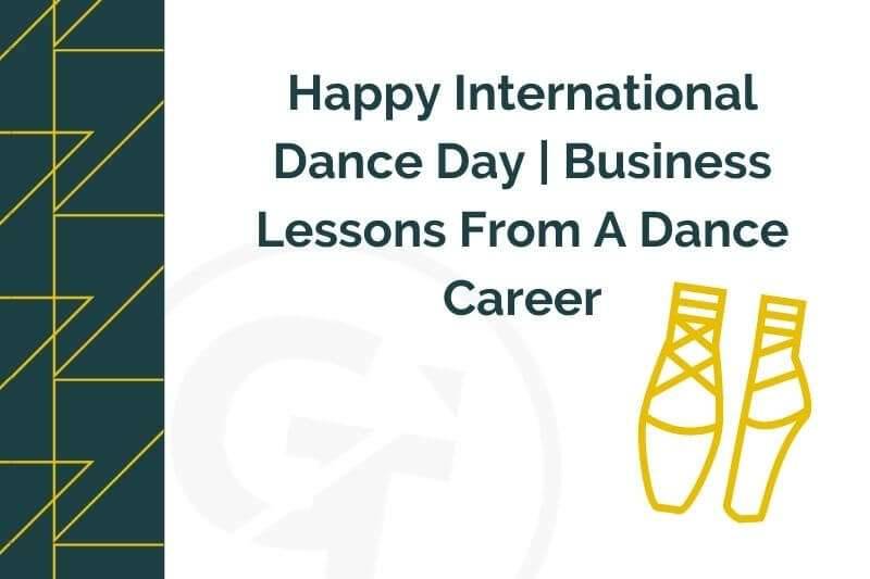 Happy International Dance Day | Business Lessons From A Dance Career