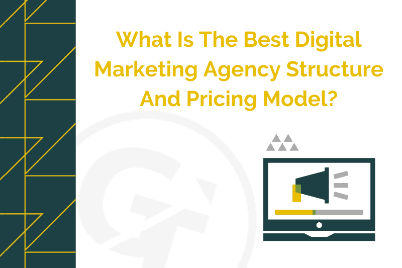 What Is The Best Digital Marketing Agency Structure And Pricing Model