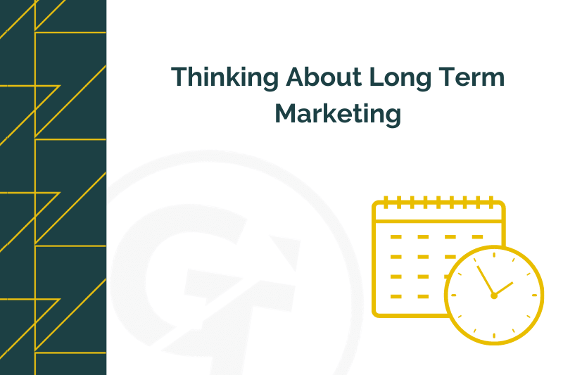 Thinking About Long Term Marketing
