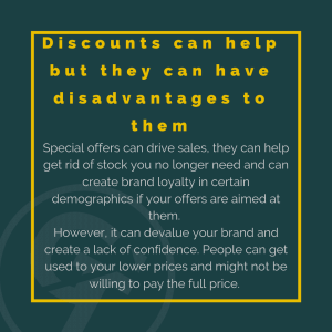 Discounts can help but they can have disadvantages to them