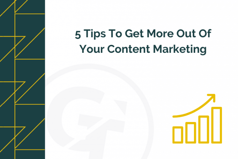 5 Tips To Get More Out Of Your Content Marketing.
