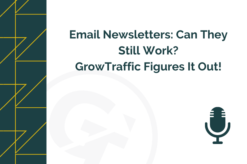 Email Newsletters Can They Still Work GrowTraffic Figures It Out