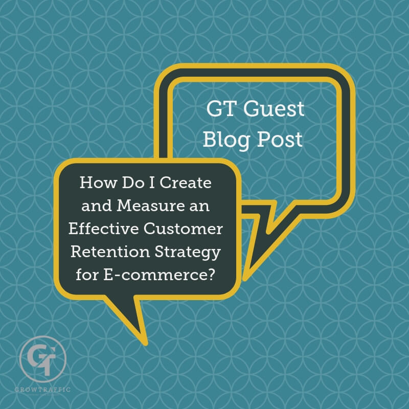 Title Graphic for blog post How Do I Create And Measure An Effective Customer Retention Strategy for E-Commerce?