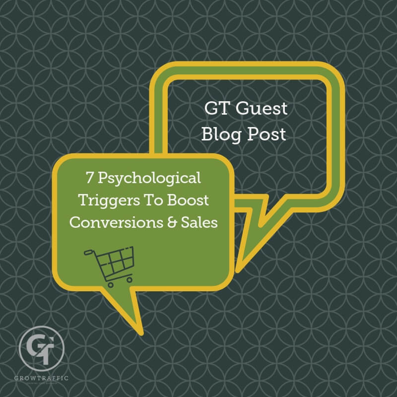 GT Guest Blog Post Title Graphic for 7 Psychological Triggers To Boost Conversions and Sales