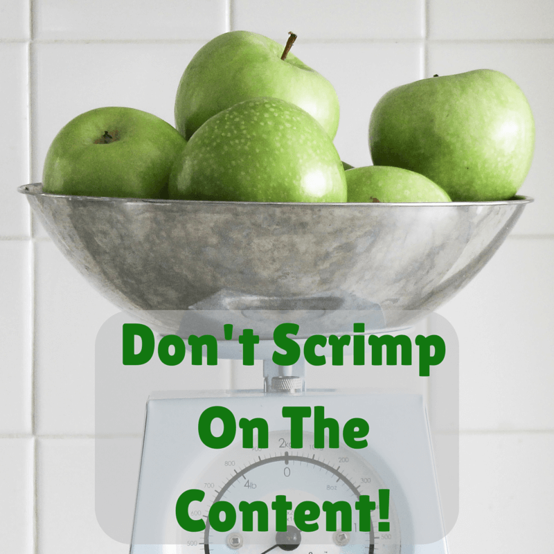 Don't Scrimp On The Content!