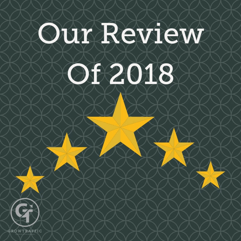 GrowTraffic's Review Of 2018