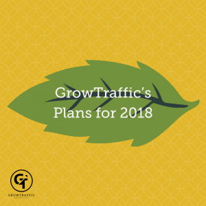 GrowTraffic Plans for 2018, GT Plans for 2018, 2018 Plans, Year Ahead, GrowTraffic, GrowSkills, GrowKnowledge, New Website, New Branding, Rebranding, Digital Marketing, SEO, SEO Copywriting, SEO Marketing, Blogs, SEO Consultants