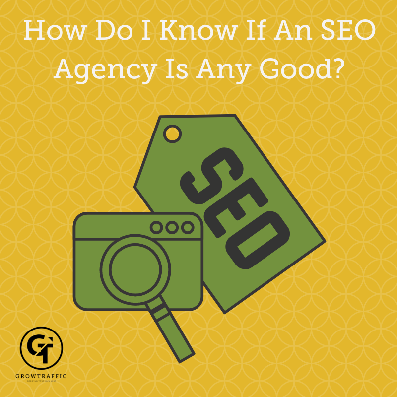 How Do I Know If An SEO Agency Is Any Good