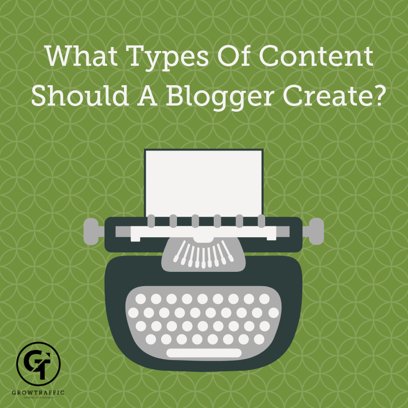 What Types Of Content Should A Blogger Create