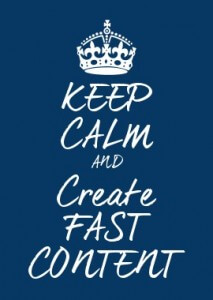 Keep calm and create fast content